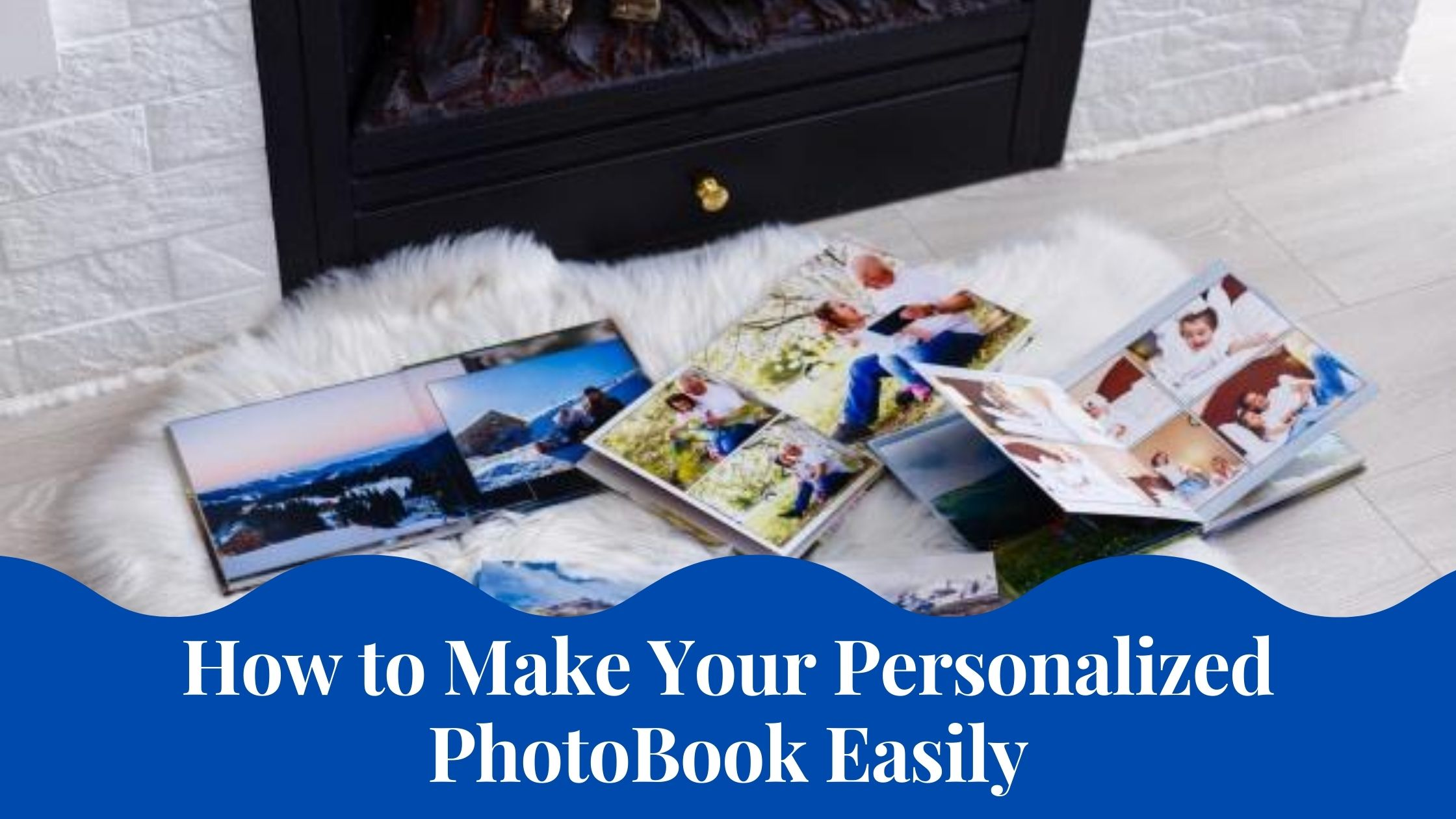 How to Make Your Personalized PhotoBook Easily